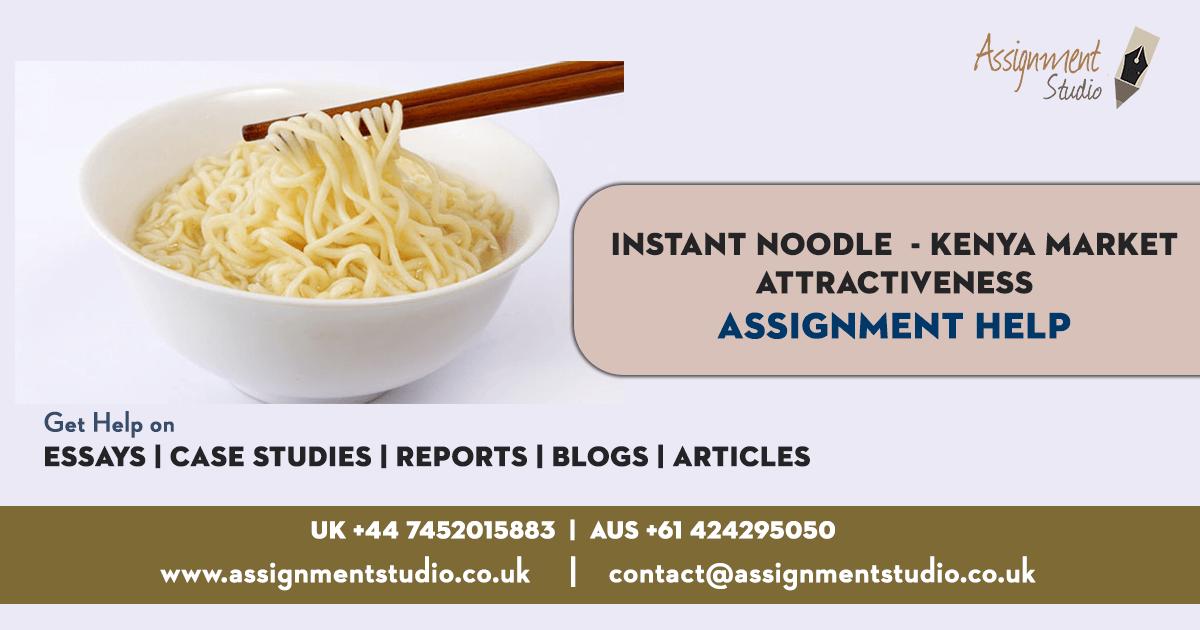 Instant Noodle - Kenya Market Attractiveness Assignment Help