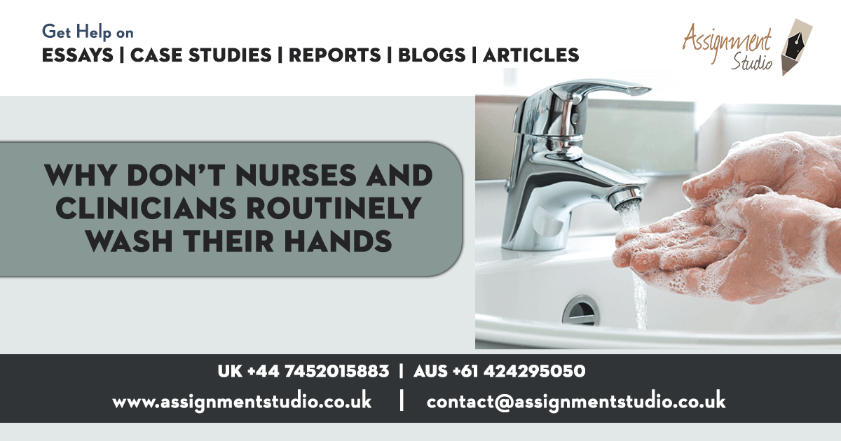 Why don't nurses and clinicians routinely wash their hands
